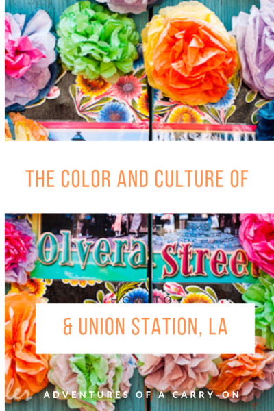 The Color and Culture of Olvera Street and union Station, Los Angeles, California