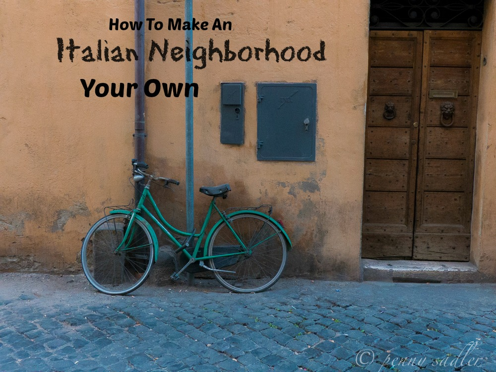 How to make an Italian Neighborhood Your own PennySadler 2013-2014
